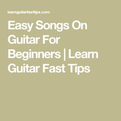 Easy Songs On Guitar For Beginners | Learn Guitar Fast Tips