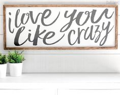 47x18  Product Description I Love You Like Crazy.  This distressed white wooden sign measures roughly 4 feet by 18 inches in size. Frame options include: Dark walnut stain Grey distressed White distressed