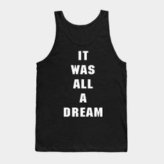 Shop It Was All A Dream funny quote t-shirts designed by nandacare as well as other funny quote merchandise at TeePublic. Geek Quotes, Love Quotes, Funny Quotes, Inspirational Quotes, Geek Humor, Wallpaper Quotes, Tank Man, Shirt Designs, Nerd