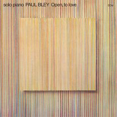 Solo Piano, Paul Bley - Open, To Love - 1973 One of the most influential recordings in the history of jazz piano, Paul Bley's solo album thoughtfully explores the compositions of Carla Bley and Annette Peacock.  ECM Records