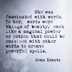 Oh dear me, it's like someone just described me.  The right beautiful words can create the most incredible feeling.  They don't have to be necessarily eloquent; they just need to be said.