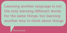 """""""Learning another language is not only learning different words for the same things, but learning another way to think about things."""" ~Flora Lewis Alltradis language quotes #language #translation #interpretation #quote"""