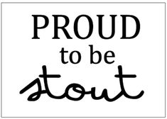 Proud to be stout ❥
