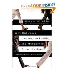Why Did Jesus, Moses, the Buddha, and Mohammed Cross the Road?: Christian Identity in a Multi-Faith World by Brian McLaren