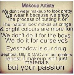 "Yes!!! I get very tired of people saying girls wear makeup to be ""fake"" or to cover up what they have. for some girls that is true but not all!! Some people see it as an art and an interest!"
