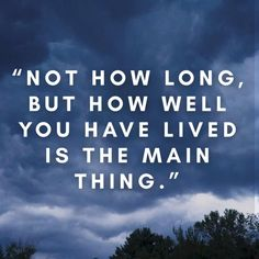 """Not how long, but how well you have lived is the main thing."" #quotes #quoteoftheday #quotestoliveby #quotesaboutlife #thoughts"