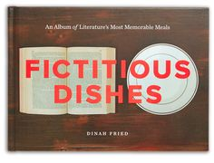 Fictitious Dishes: Elegant and Imaginative Photographs of Meals from Famous Literature | Brain Pickings