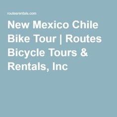 New Mexico Chile Bike Tour | Routes Bicycle Tours & Rentals, Inc