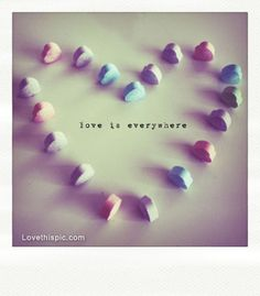 Love is everywhere love quotes photography candy hearts sweets