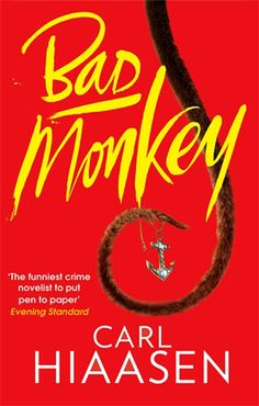 BAD MONKEY: By Carl Hiaasen, Hachette SO here's how to start your honeymoon: head for the Florida Keys and reel in a severed arm, its middle finger frozen in the bird. Enter disgraced cop Andrew Yancy, in strife for trying to bust a crooked senior cop and belting his girl-friend's husband with a vacuum cleaner up the rectum. His bloodhound nose takes him to the Bahamas and  a wicked little monkey _ 'Jack' from Pirates of the Caribbean. If you can't get a chortle from Hiaasen your pulse.