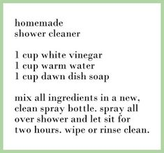 Homemade shower cleaner.  This is how I clean my shower all the time, although I add baking soda  to the mix