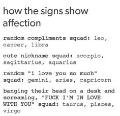 "How the signs show affection. #Damn, this is true. Him and me, We both say ""I love you so much"" to each other at random times. (Gemini& Aries) :)"