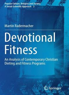 Devotional Fitness: An Analysis Of Contemporary Christian Dieting And Fitness Programs PDF