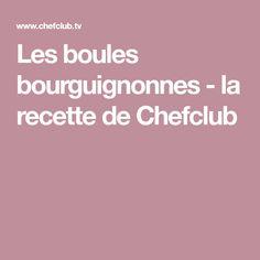 Les boules bourguignonnes - la recette de Chefclub