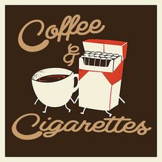 .I love to drink coffee while I'm smoking.