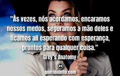 """""""Às vezes, nós acordamos, encaramos nossos medos, seguramos a mão deles e ficamos ali esperando com esperança, prontos para qualquer coisa."""" — Grey's Anatomy Grey's Anatomy, Greys Anatomy Frases, You Are My Person, Cristina Yang, Babies, Books, Words, Love Text, Med Student"""
