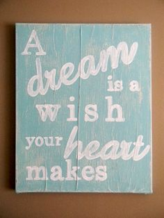 A Dream is a Wish Your Heart Makes 16x20