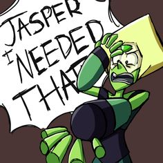 """""""So have a Peridot stress doodle~! She kinda reminds me of Ratchet from Transformers Prime except even better (and he was the one redeeming Autobot from that show) so I just sorta gave her his catchphrase because I'm /sure/ Jasper broke something on the way over."""" YEESSS… *///-///*"""