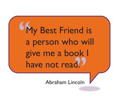 """""""My Best Friend is a person who will give me a book I have not read.""""   — Abraham Lincoln  #Books #Reading #Friend"""