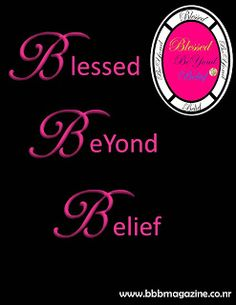 Blessed BeYond Belief Magazine  Go to:  www.iamblessedbeyondbelief.com/