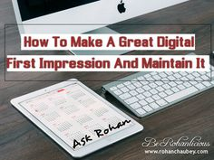 Ask Rohan - How to make a great digital first impression  Nice one @rohanchaubey :)