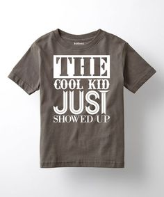 Love this Charcoal 'The Cool Kid Just Showed Up' Tee - Toddler & Boys on #zulily! #zulilyfinds