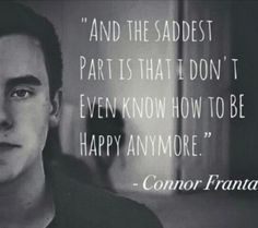 Connor Franta is one of the persons on YouTube  to make a person easily smile. When I see him sad it makes me wanna cry
