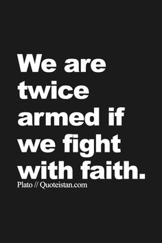 We are twice armed if we fight with #faith. http://www.quoteistan.com/2015/07/we-are-twice-armed-if-we-fight-with.html