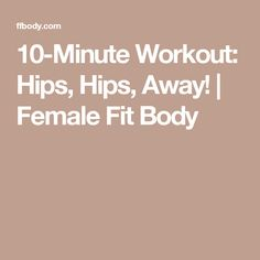 10-Minute Workout: Hips, Hips, Away! | Female Fit Body