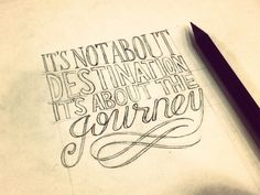 Pencil lettering. its-not-about-destination-its-about-the-journey-sketch