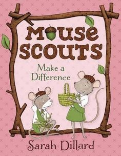 Mouse Scouts: Make A Difference by Sarah Dillard http://www.amazon.com/dp/0385756046/ref=cm_sw_r_pi_dp_ZlUKwb1FQ0D47