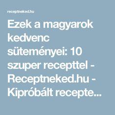 Ezek a magyarok kedvenc süteményei: 10 szuper recepttel - Receptneked.hu - Kipróbált receptek képekkel