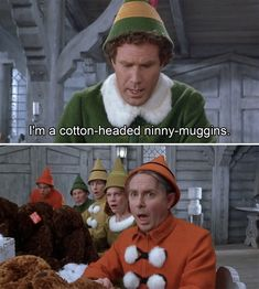 "Cotton-Headed Ninny Muggins | 34 ""Elf"" Quotes That Never Get Old. The reaction shot is priceless."