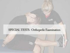 All Special Tests: Orthopedic Examination: Purpose + Procedure + Positive Sign: Head and Neck, Shoulder, Trunk & Abdomen, Hip & Pelvis, Knee, Ankle and Foot Special Tests