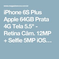"iPhone 6S Plus Apple 64GB Prata 4G Tela 5.5"" - Retina Câm. 12MP + Selfie 5MP iOS…"