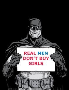 #RealMenDontBuyGirls  Da Batman