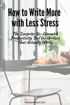 How to Write More with Less Stress: The Surprising No-Gimmick Productivity Tool for Writers. Writing tips.