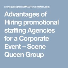 Advantages of Hiring promotional staffing Agencies for a Corporate Event – Scene Queen Group Staffing Agencies, Corporate Events, Promotion, Scene, Group, Corporate Events Decor, Stage
