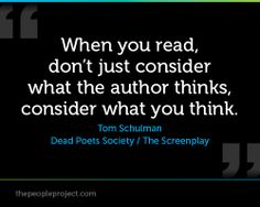 When you read, don't just consider what the author thinks--consider what you think.