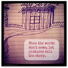When words don't flow, the pen need not rest. Give drawing a go, let pics do the rest.