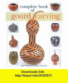 Complete Book of Gourd Carving (9781402748721) Jim Widess, Ginger Summit , ISBN-10: 1402748728  , ISBN-13: 978-1402748721 ,  , tutorials , pdf , ebook , torrent , downloads , rapidshare , filesonic , hotfile , megaupload , fileserve