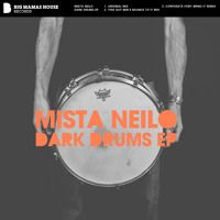 Mista Neilo - Dark Drums by Big Mamas House Records on SoundCloud
