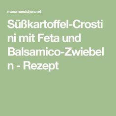 Süßkartoffel-Crostini mit Feta und Balsamico-Zwiebeln - Rezept