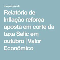 Relatório de Inflação reforça aposta em corte da taxa Selic em outubro | Valor Econômico