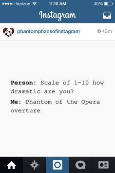 Even better: on a scale of Mary Had a Little Lamb to Phantom of the Opera overture how dramatic are you? :)<<<still the Phantom overture. Broadway Theatre, Musical Theatre, Musicals Broadway, Comedia Musical, It's Over Now, Music Of The Night, The Rocky Horror Picture Show, Theatre Nerds, Overture
