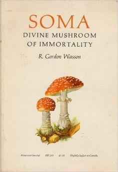 Soma: Divine Mushroom of Immortality, (Ethno-Mycological Studies): R. Gordon Wasson: 9780156838009: Amazon.com: Books