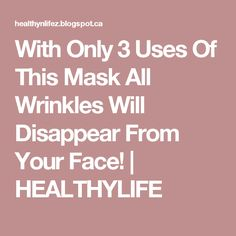 With Only 3 Uses Of This Mask All Wrinkles Will Disappear From Your Face! | HEALTHYLIFE