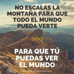 """""""No escales la montaña para que todo el mundo pueda verte sino para que tú puedas verbel mundo."""" Motivational Phrases, Inspirational Quotes, Cool Words, Wise Words, Favorite Quotes, Best Quotes, Quotes To Live By, Life Quotes, Coaching"""
