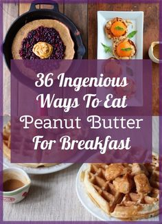 36 Ingenious Ways To Eat Peanut Butter For Breakfast
