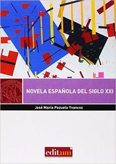 Novela española del siglo XXI / José María Pozuelo Yvancos - Murcia : Universidad de Murcia, Servicio de Publicaciones, 2014